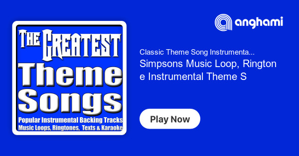 Classic Theme Song Instrumentals By Ring Tone Download Simpsons Music Loop Ringtone Instrumental Theme Song Play On Anghami