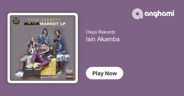 Okpo Rekordz - Isin Akamba | Play for free on Anghami