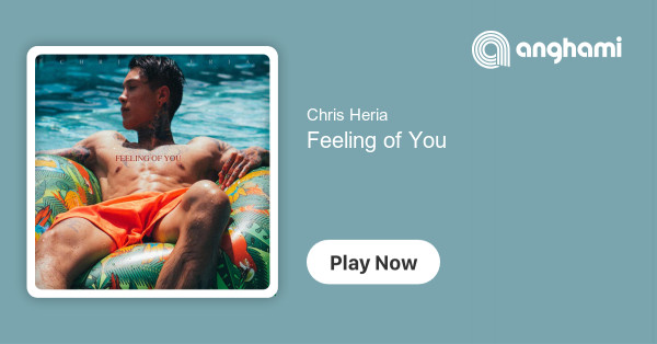 Chris Heria - Feeling of You | Play for free on Anghami