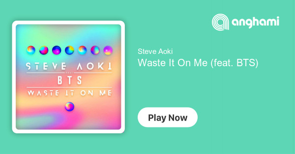 Steve Aoki - Waste It On Me (feat  BTS) | Play on Anghami