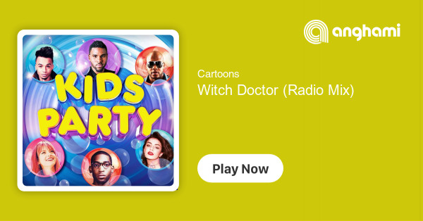 Cartoons - Witch Doctor (Radio Mix) | Play for free on Anghami