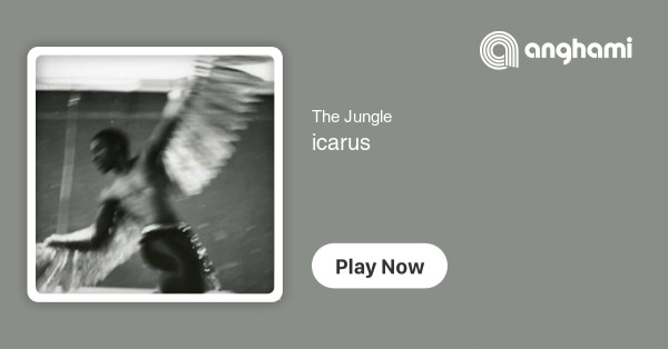 The Jungle - icarus | Play for free on Anghami