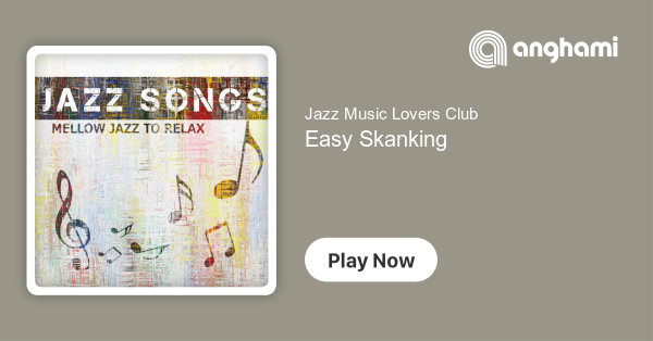 Jazz Music Lovers Club - Easy Skanking | Play for free on Anghami