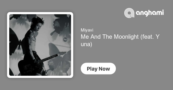 Miyavi Me And The Moonlight Feat Yuna Play For Free On Anghami