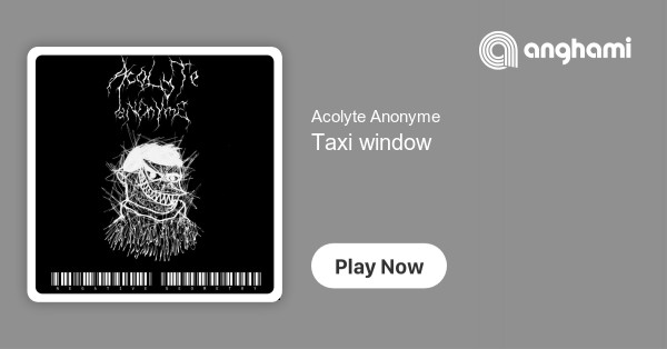 shoes for cheap cheap sale best choice Acolyte Anonyme - Taxi window | Play on Anghami