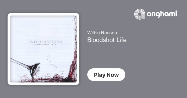 Within Reason - Bloodshot Life | Play for free on Anghami