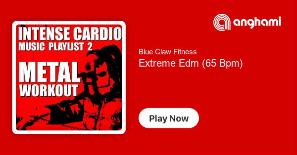 Blue Claw Fitness - Extreme Edm (65 Bpm) | Play for free on Anghami