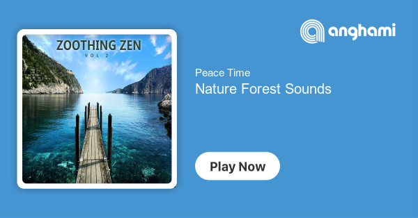 Peace Time - Nature Forest Sounds | Play for free on Anghami