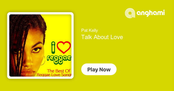 Pat Kelly - Talk About Love | Play for free on Anghami