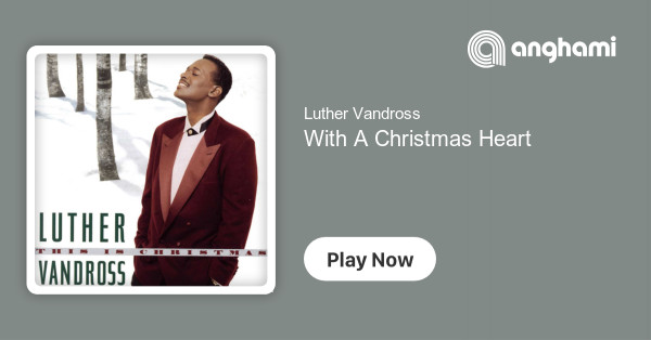 Luther Vandross With A Christmas Heart.Luther Vandross With A Christmas Heart Play For Free On