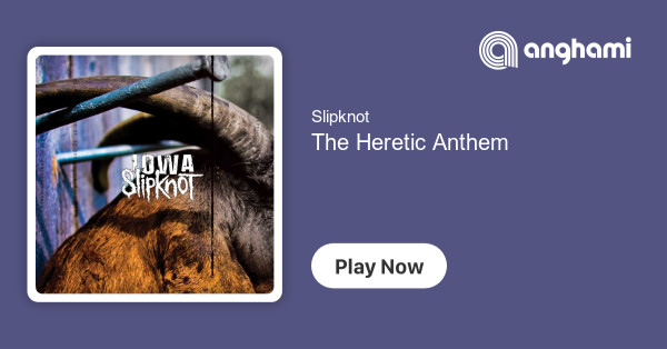 Slipknot The Heretic Anthem Play On Anghami