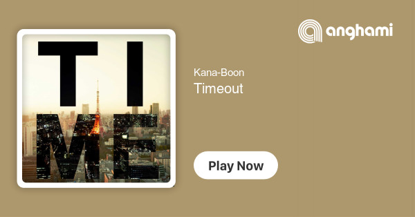Kana-Boon - Timeout | Play for free on Anghami