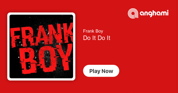 Frank Boy - Do It Do It | Play for free on Anghami