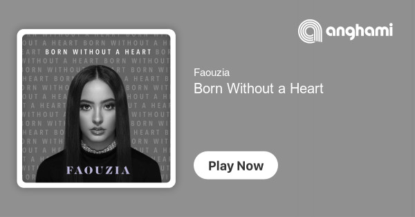 Faouzia Born Without A Heart Play On Anghami