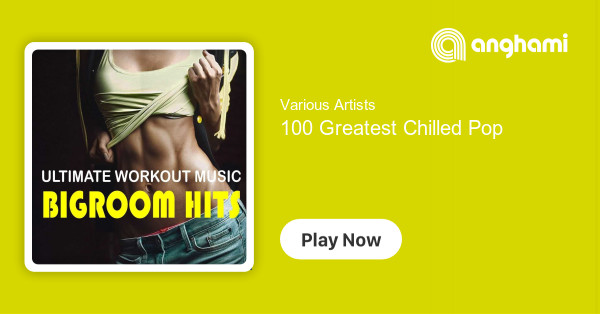 Various Artists - 100 Greatest Chilled Pop | Play on Anghami
