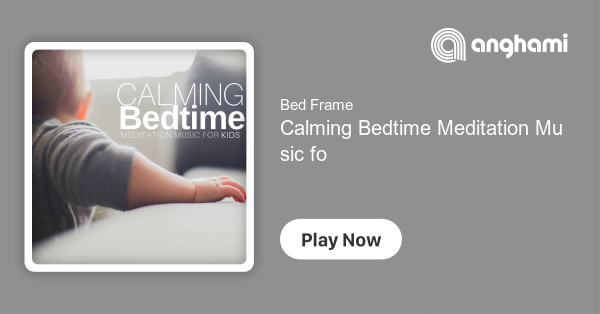Bed Frame - Calming Bedtime Meditation Music for Kids | Play