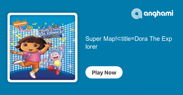 Dora The Explorer - Super Map! | Play for free on Anghami Dora The Explorer Super Map on
