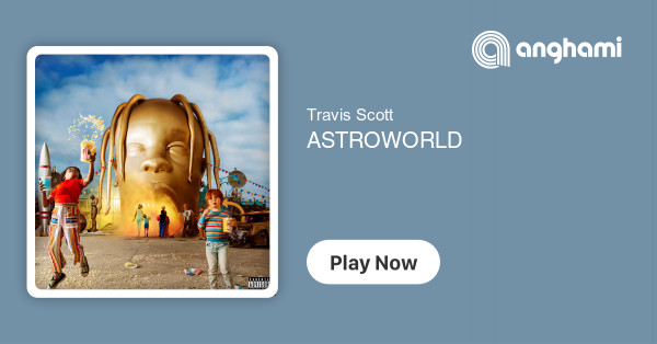 Travis Scott - ASTROWORLD | Play for free on Anghami