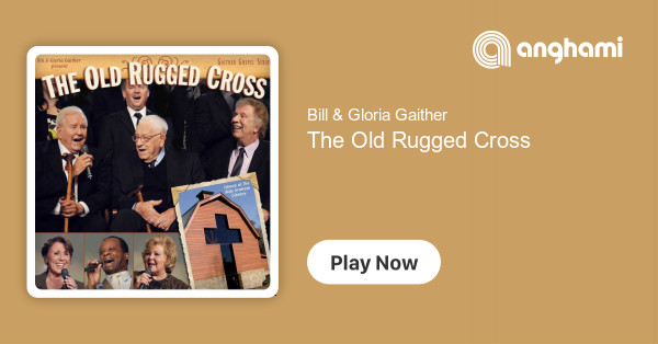 Gloria Gaither The Old Rugged Cross