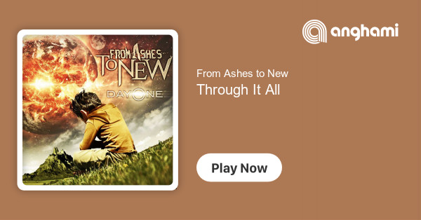 From Ashes to New - Through It All | Play for free on Anghami