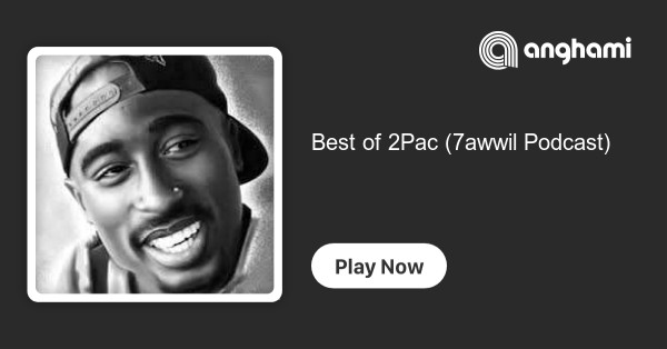 Best of 2Pac (7awwil Podcast) | Play for free on Anghami