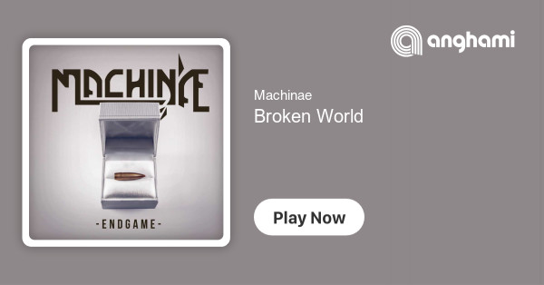 Machinae - Broken World   Play for free on Anghami