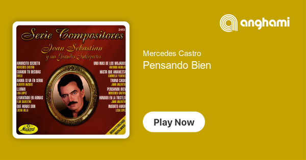 Mercedes Castro Pensando Bien Play For Free On Anghami