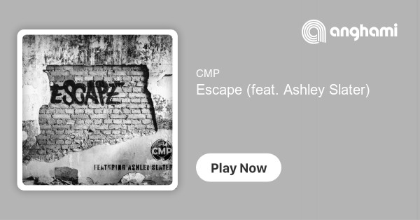Cmp Escape Feat Ashley Slater Play On Anghami